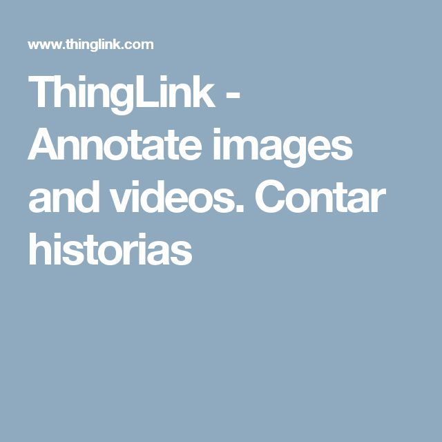 ThingLink - Annotate images and videos. Contar historias