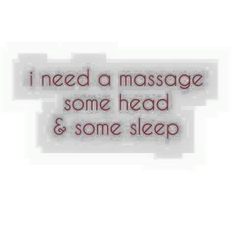 I need a massage some head answer some sleep,meme