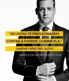 Frase de Harvey Specter, da série Suits.