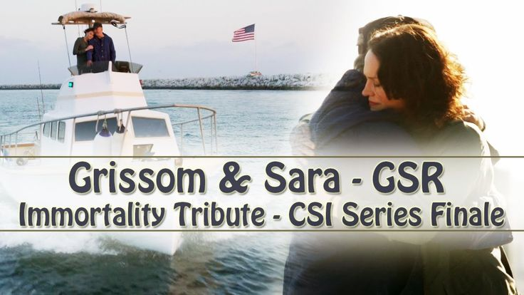 CSI/GSR: Grissom & Sara - Immortality Tribute (CSI Series Finale ...