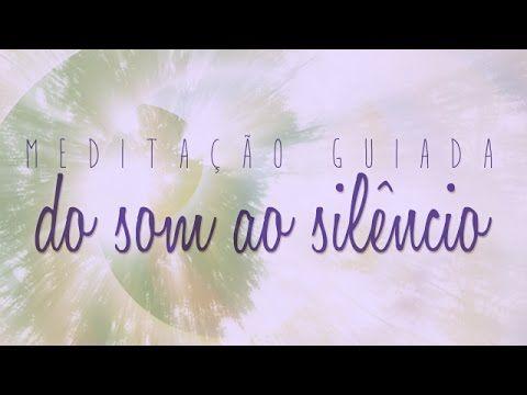 Meditação Guiada :: Do Som ao Silêncio - YouTube