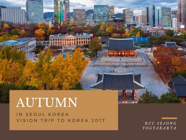 Liburan ke Korea - Vision Trip to Korea KCC Sejong Jogja 2017
