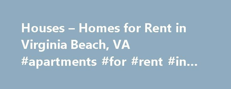 Houses – Homes for Rent in Virginia Beach, VA #apartments #for #rent #in #glendale #ca http://apartment.remmont.com/houses-homes-for-rent-in-virginia-beach-va-apartments-for-rent-in-glendale-ca/  #apartments for rent in virginia beach # Home Rentals in or near Virginia Beach, Virginia Explore Houses for Rent in Virginia Beach, VA A famous resort city, Virginia Beach has numerous hotels, motels, and restaurants near the ocean. The Guinness Book of Records cites Virginia Beach as having the…
