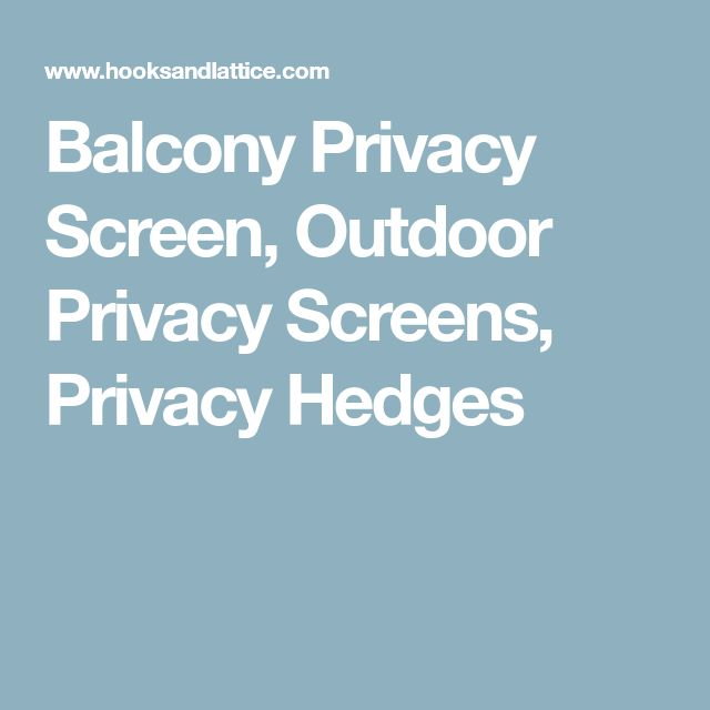 Balcony Privacy Screen, Outdoor Privacy Screens, Privacy Hedges