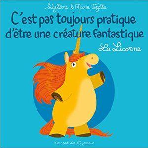C'est pas toujours pratique d'être une créature fantastique : La Licorne - Sibylline Desmazieres & Marie Voyelle