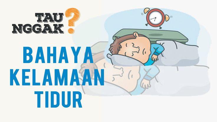 Tau Nggak? Bahaya kelamaan tidur