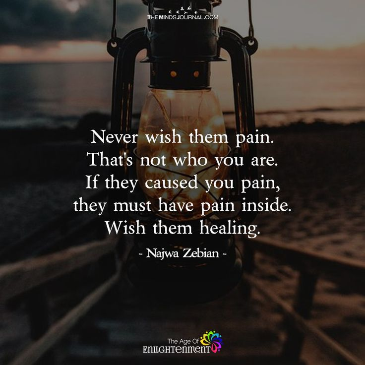 Never wish Them Pain - https://themindsjournal.com/never-wish-pain/