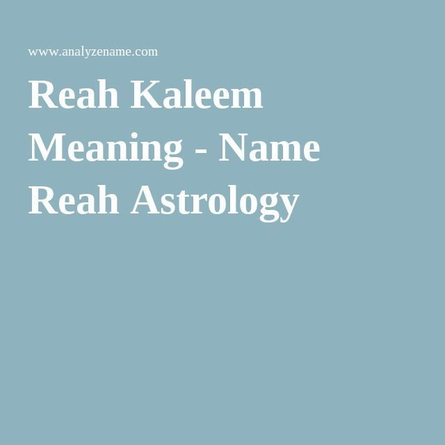 Reah Kaleem Meaning - Name Reah Astrology | Analyze