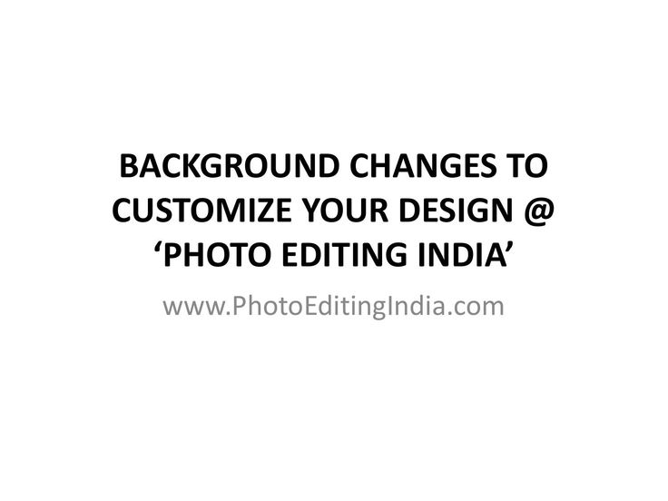 """BACKGROUND CHANGES TO CUSTOMIZE YOUR DESIGN @ PhotoEditingIndia.com  """"PHOTO EDITING INDIA"""", we are Professional Photo Editors with 12+ years of experience in serving clients globally by providing top quality Image Editing Services to enhance Magazines, Real Estate, E-commerce/Retail Business, Advertisements, Websites, Wedding/Events Etc... We are known for the quality services we offer, our productivity and the affordable pricing. Our experts have outstanding expertise in several Photoshop…"""