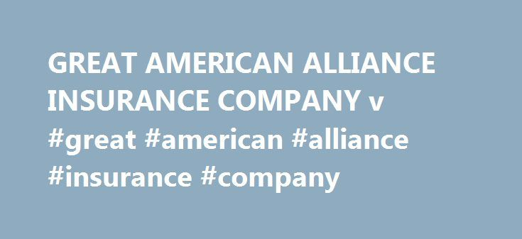 """GREAT AMERICAN ALLIANCE INSURANCE COMPANY v #great #american #alliance #insurance #company http://malawi.remmont.com/great-american-alliance-insurance-company-v-great-american-alliance-insurance-company/  # GREAT AMERICAN ALLIANCE INSURANCE COMPANY v. HENSLEY ORDER J. RANDAL HALL, District Judge. This matter is before the Court on Defendant Ulysses Rodney Anderson's (""""Anderson"""") Motion for Summary Judgment. (Doc. no. 12.) Also before the Court is Plaintiff Great American Alliance Insurance…"""