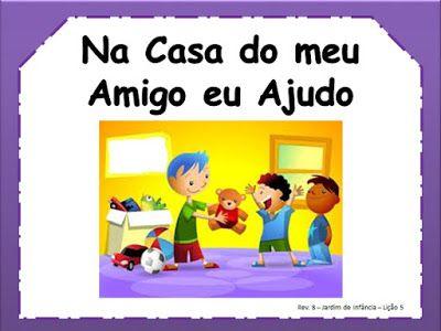 Adalia Helena: Lição 05: Na casa do meu Amigo eu ajudo: REVISTA Jardim de Infância de 5 e 6 anos