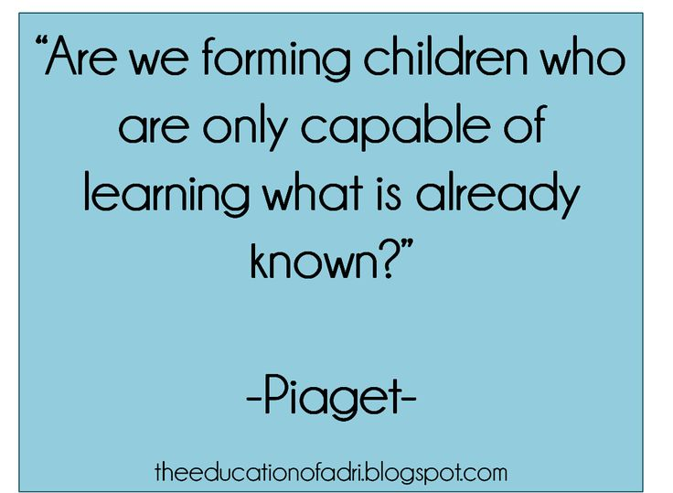 """EN: """"Are we forming children who are only capable of learning what is already known? // ES: """"¿Estamos educando niños que solo son capaces de aprender lo que ya se sabe?"""" Piaget"""