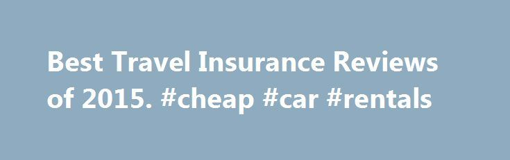 Best Travel Insurance Reviews of 2015. #cheap #car #rentals http://remmont.com/best-travel-insurance-reviews-of-2015-cheap-car-rentals/  #travel insurance comparison # Travel Insurance Reviews The Best Travel Insurance You never think you need travel insurance until an unexpected event occurs. It doesn't have to be costly, but sometimes it's worth the few extra dollars to be safe. After researching the top companies, Travelex Insurance Services lands on top for their broad coverage options…