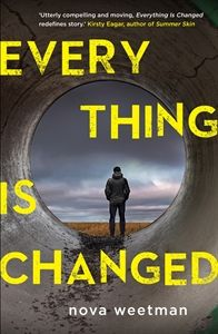 Everything Is Changed / Nova Weetman. If only we could all go back to the way it was before… Jake and Alex. Best mates. One terrible mistake. Two lives that will never be the same. Told in reverse, this powerful and gritty novel moves through the wreckage of a broken friendship, back to the moment when everything changed.