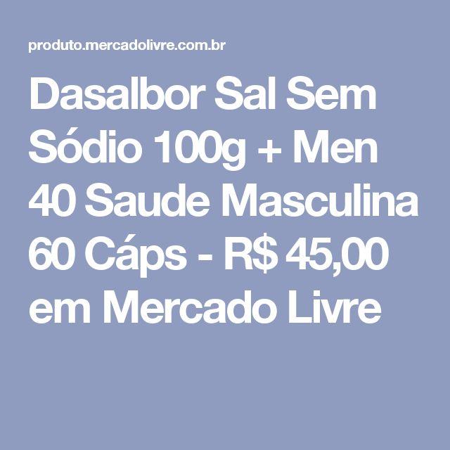 Dasalbor Sal Sem Sódio 100g + Men 40 Saude Masculina 60 Cáps - R$ 45,00 em Mercado Livre
