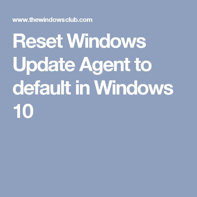 Reset Windows Update Agent to default in Windows 10