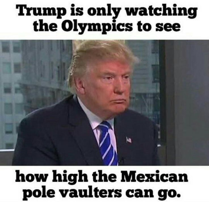 Trump is only watching the Olympics to see how high the Mexicans can pole vault