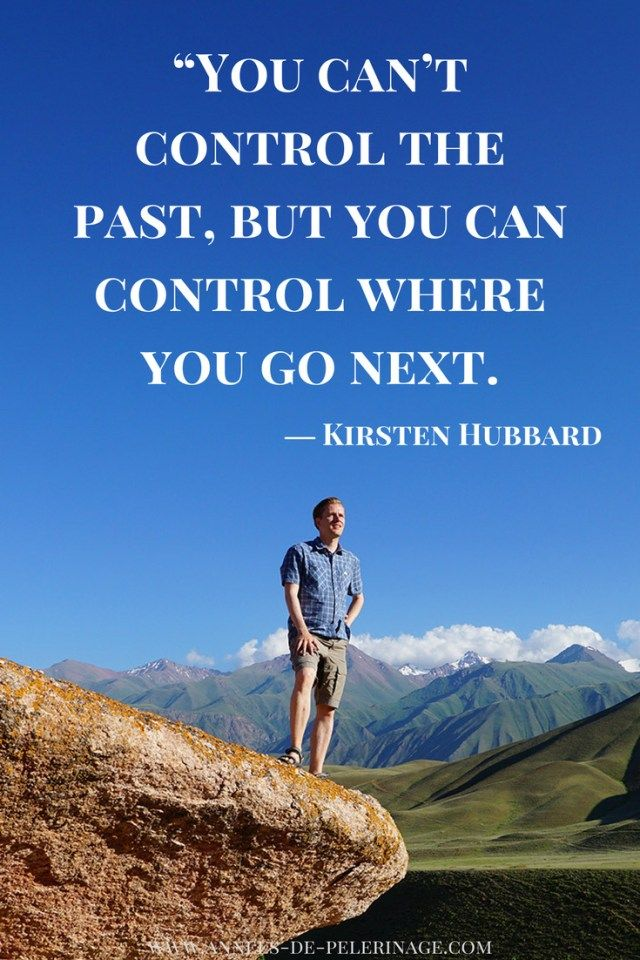 Travel Quotes by Kirsten Hubbard: You can't control the past, but you can control where you go next.