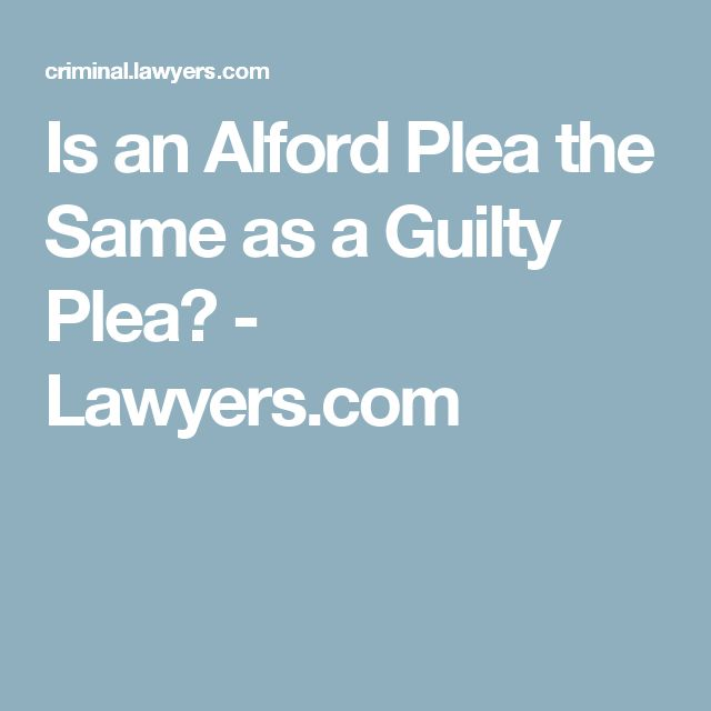 Is an Alford Plea the Same as a Guilty Plea? - Lawyers.com