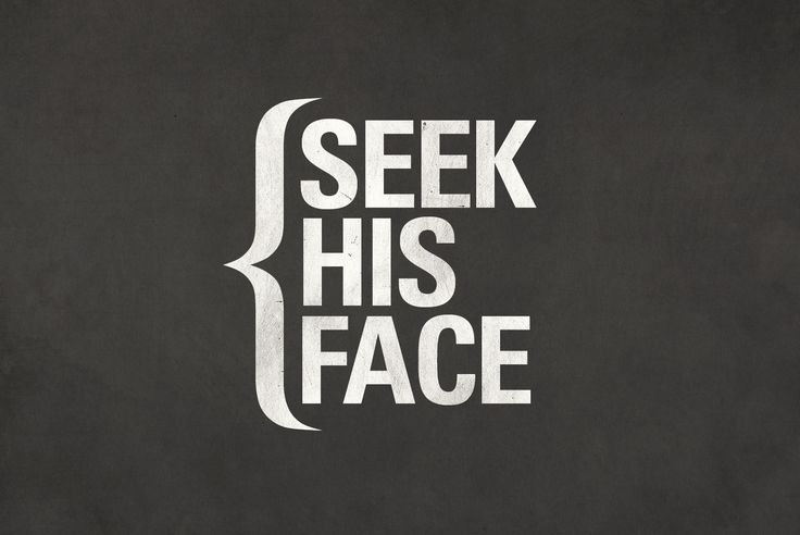 """Look to the Lord and his strength; seek his face always."" -Psalm 105:4"