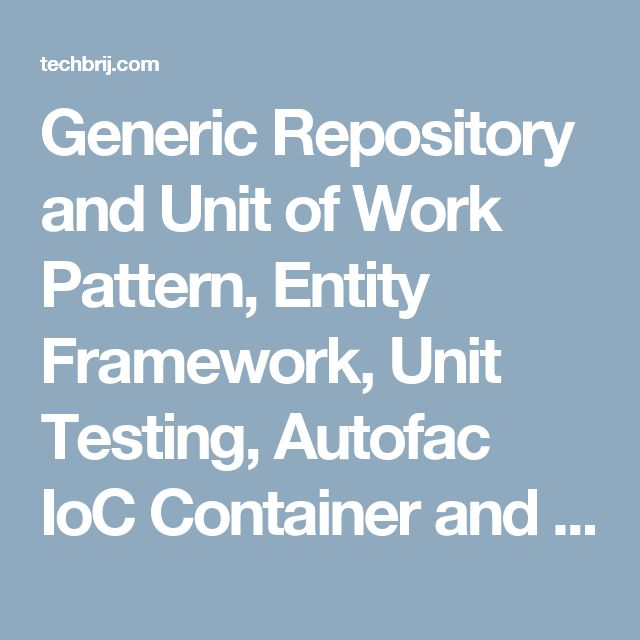 Generic Repository and Unit of Work Pattern, Entity Framework, Unit Testing, Autofac IoC Container and ASP.NET MVC