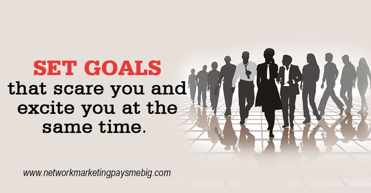 Set goals that scare you and excite you at the same time. http://www.networkmarketingpaysmebig.com/ #NetworkMarketing