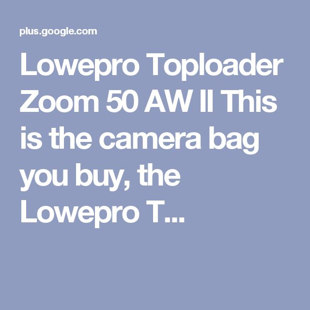 Lowepro Toploader Zoom 50 AW II This is the camera bag you buy, the Lowepro T...