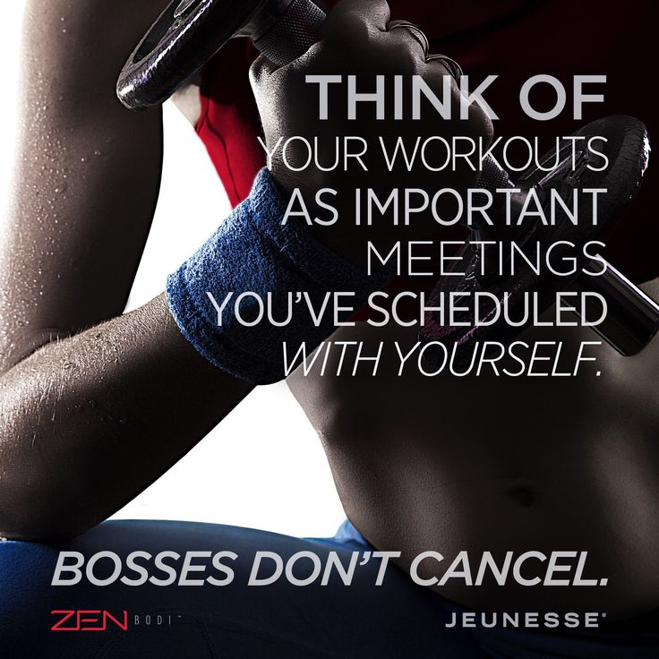 Think of your workouts as important meetings you've scheduled with yourself. Bosses don't cancel. -Unknown