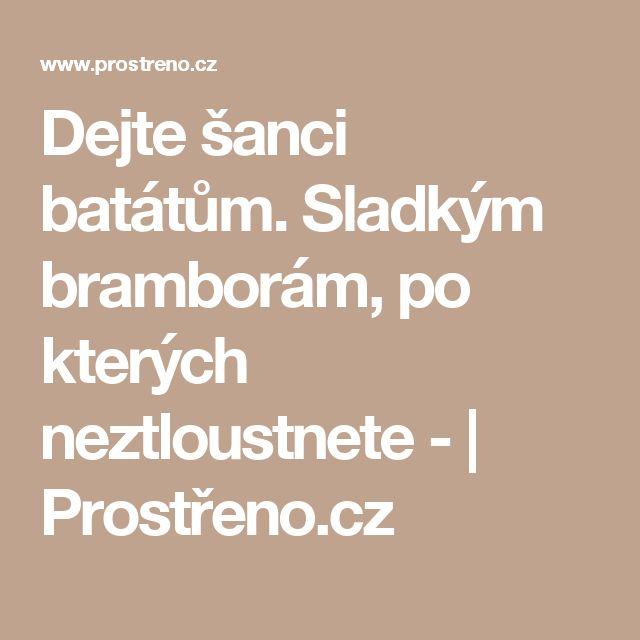 Dejte šanci batátům. Sladkým bramborám, po kterých neztloustnete - | Prostřeno.cz