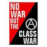 #POSTER: No War but the Class War! #ClassWar #Hope #Liberty #Politics #Revolution #Socialism #World