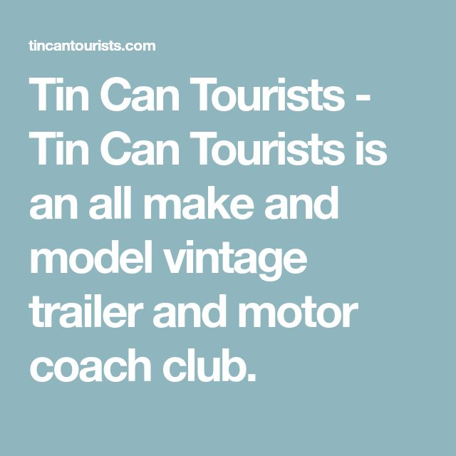 Tin Can Tourists - Tin Can Tourists is an all make and model vintage trailer and motor coach club.