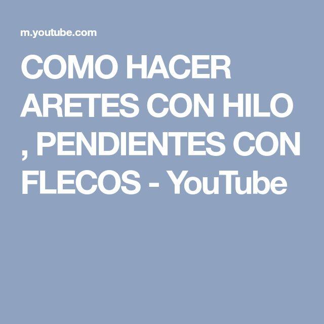 COMO HACER ARETES CON HILO , PENDIENTES CON FLECOS - YouTube