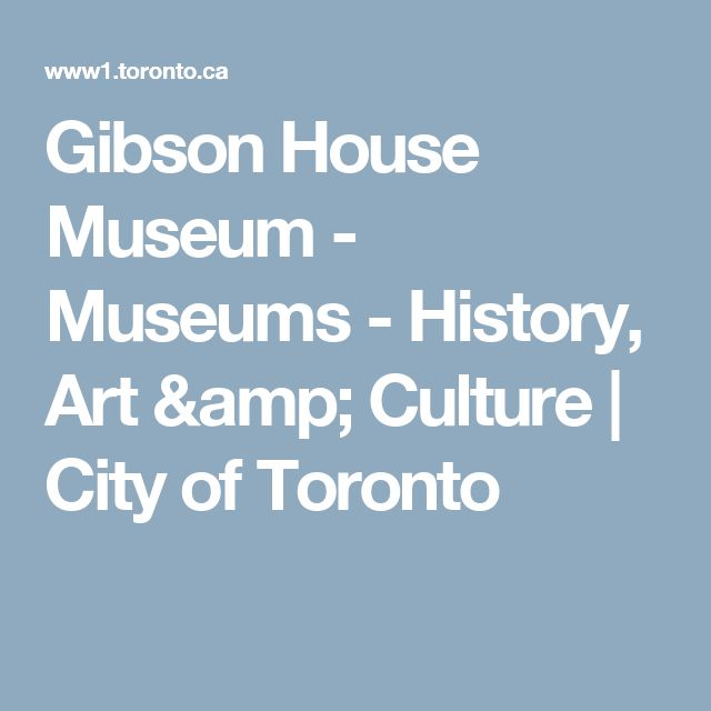 Gibson House Museum - Museums - History, Art & Culture   City of Toronto
