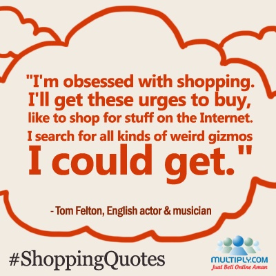 """I'm obsessed with shopping. I'll get these urges to buy, like to shop for stuff on the Internet. I search for all kinds of weird gizmos I could get."" - click http://multiply.com/marketplace/supersale?utm_source=pinterest to find the latest gizmos online"