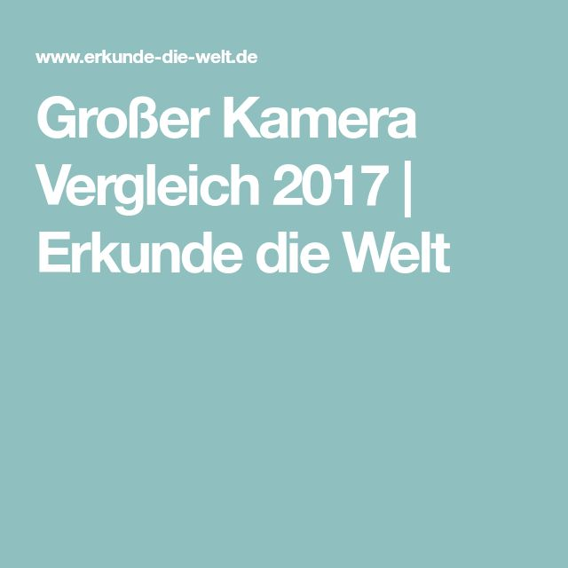 Großer Kamera Vergleich 2017 | Erkunde die Welt
