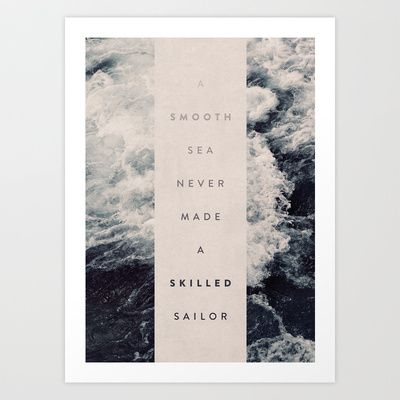 A Smooth Sea Never Made A Skilled Sailor Art Print by Oliver Shilling - $17.00