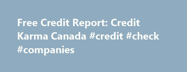 Free Credit Report: Credit Karma Canada #credit #check #companies http://credit-loan.nef2.com/free-credit-report-credit-karma-canada-credit-check-companies/  #free credit score canada # Credit Karma Canada Canadian bad Credit Mortgage Loans and bad credit mortgages in Canada Are you in search of Canadian bad credit mortgage loans or perhaps the best Canada mortgage rates. Then look no further. We give you advice and help on all bad credit mortgages in Canada. In the past, it was nearly…