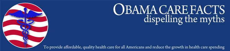 ObamaCare: Myths About Health Care  Separating the ObamaCare Facts from the ObamaCare Myths 2013 and Beyond