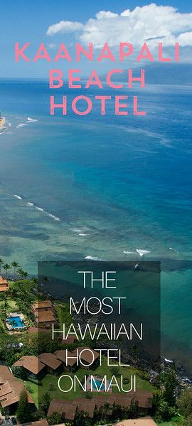Kaanapali Beach Hotel – Called the Most Hawaiian Hotel on Maui