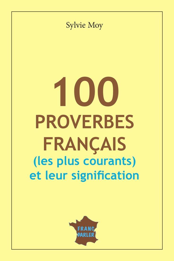 1 — 100 proverbes français et leurs significations — 100 PROVERBES FRANÇAIS (les plus courants) et leur signification Sylvie Moy FRANC PARLER