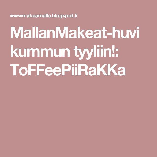 MallanMakeat-huvikummun tyyliin!: ToFFeePiiRaKKa