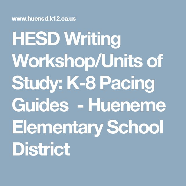 HESD Writing Workshop/Units of Study: K-8 Pacing Guides  - Hueneme Elementary School District