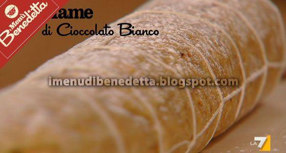 I Menu di Benedetta | Molto Bene: Salame di Cioccolato Bianco