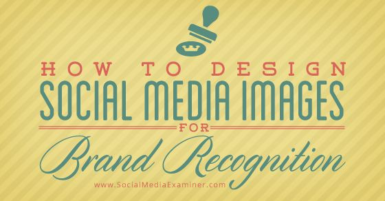 How to Design Social Media Images for Brand Recognition