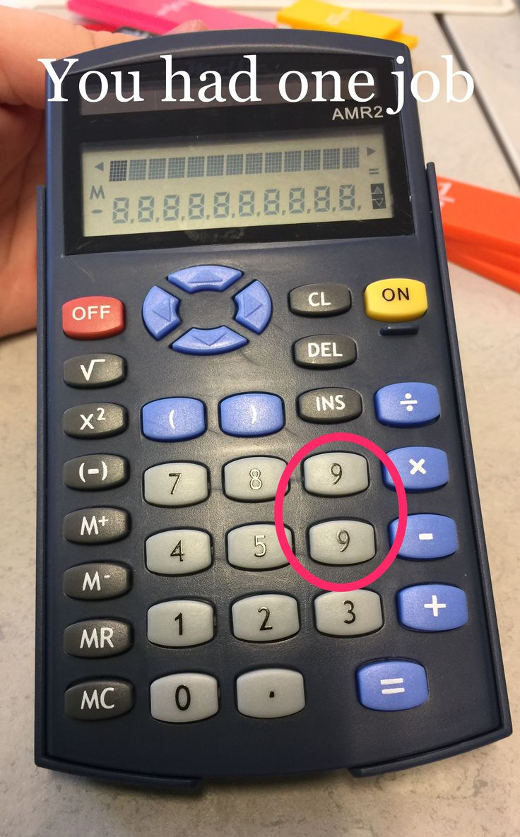 You had one job! This picture was taken in my school after that we realised that one of the calculators had two nines instead of a six and a nine.