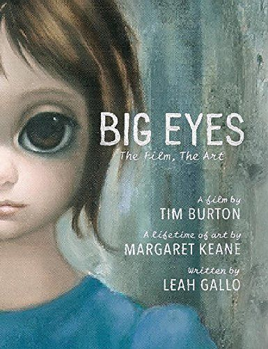 Big eyes : the film, the art / written by Leah Gallo ; [paintings], Margaret Keane