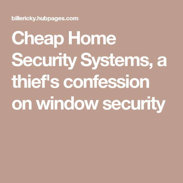 Cheap Home Security Systems, a thief's confession on window security