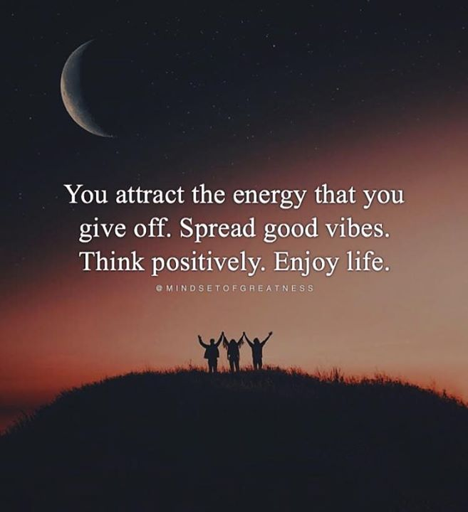 You attract the energy that you give off..