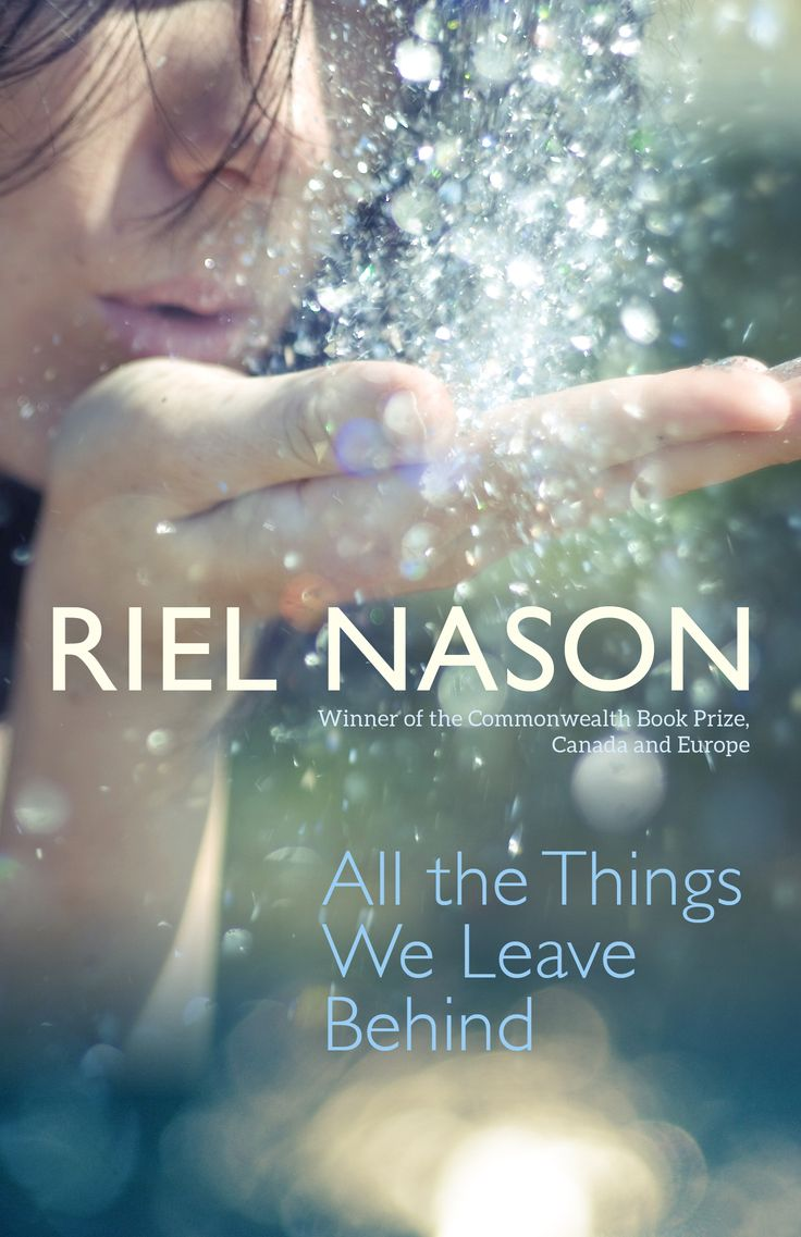 All the Things We Leave Behind, by Riel Nason (Goose Lane) http://gooselane.com/books.php?ean=9780864920416