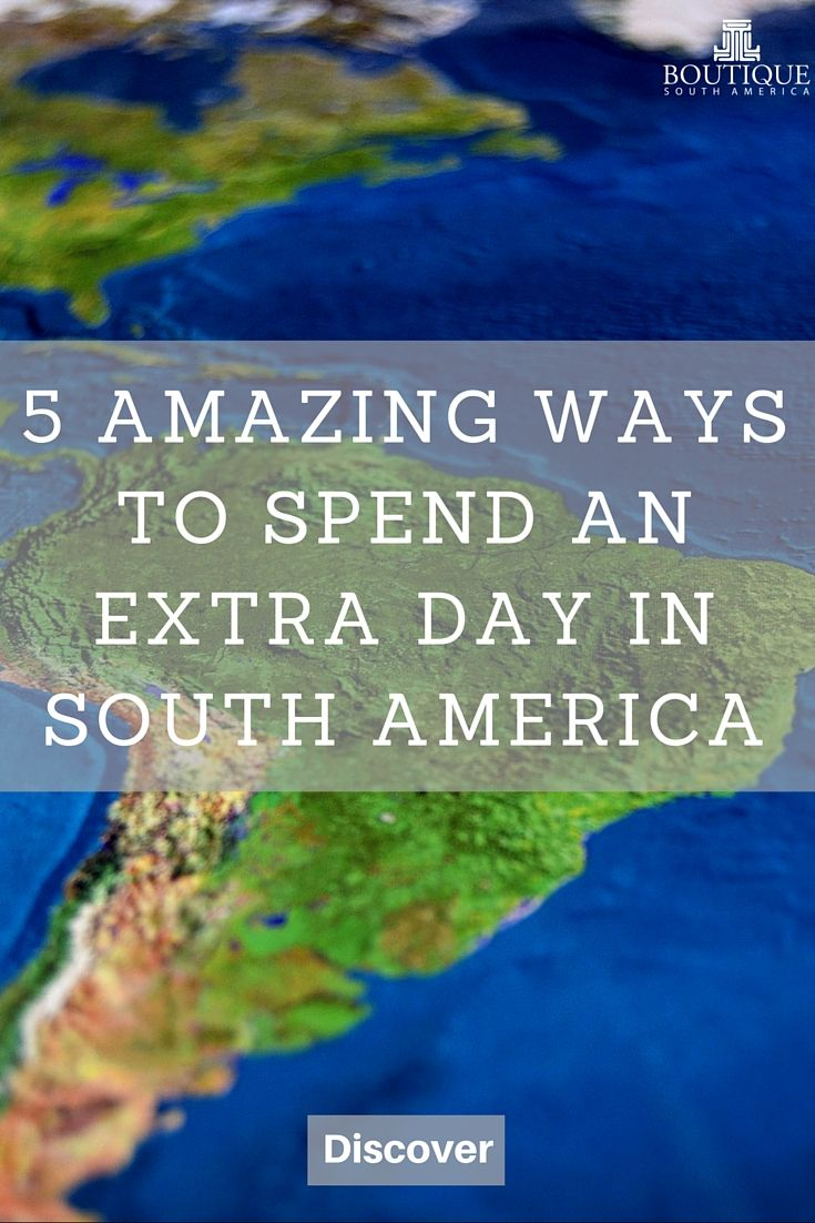 Discover 5 Amazing Ways to Spend an Extra Day in South America here: http://www.boutiquesouthamerica.com.au/blog/5-amazing-ways-to-spend-an-extra-day-in-south-america/